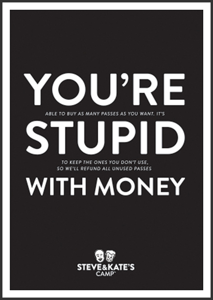 Steve & Kate's Camp ad campaign posters you're stupid with money - San Francisco creative agencies